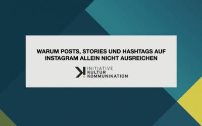 Instagram – Warum Posts, Stories und Hashtags allein nicht effektiv sind