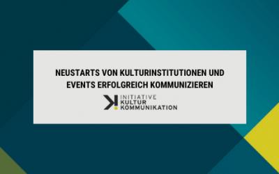 Neustarts von Kulturinstitutionen und Events erfolgreich kommunizieren