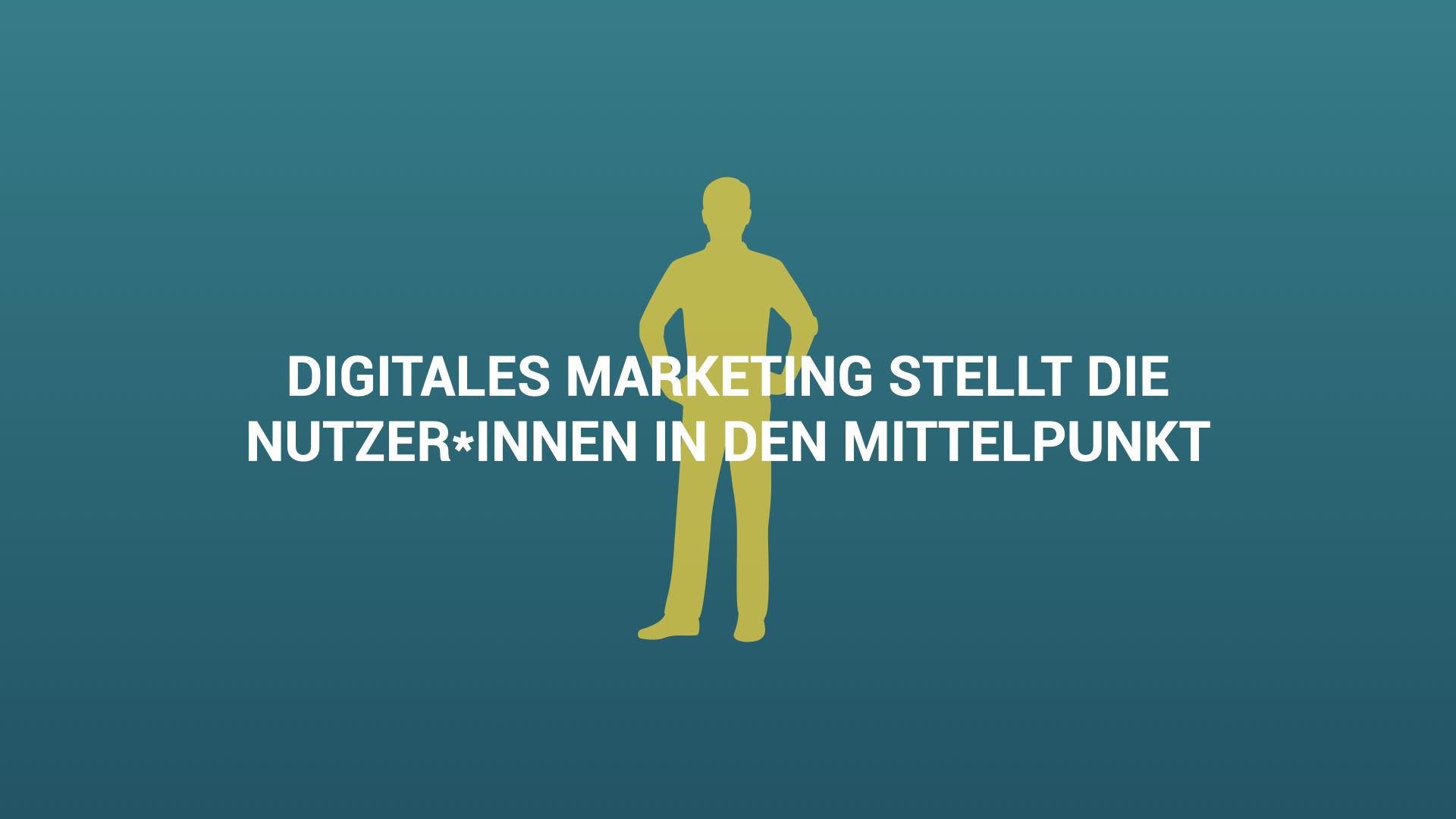 Digitales Marketing stellt die Nutzer*in in den Mittelpunkt